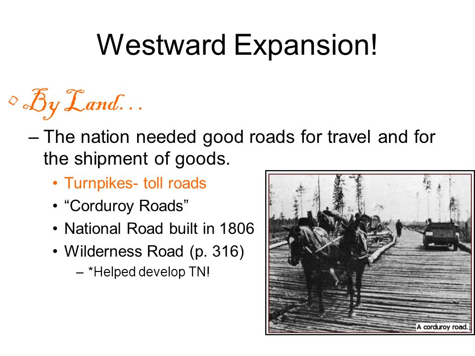 Westward Expansion! By Land…