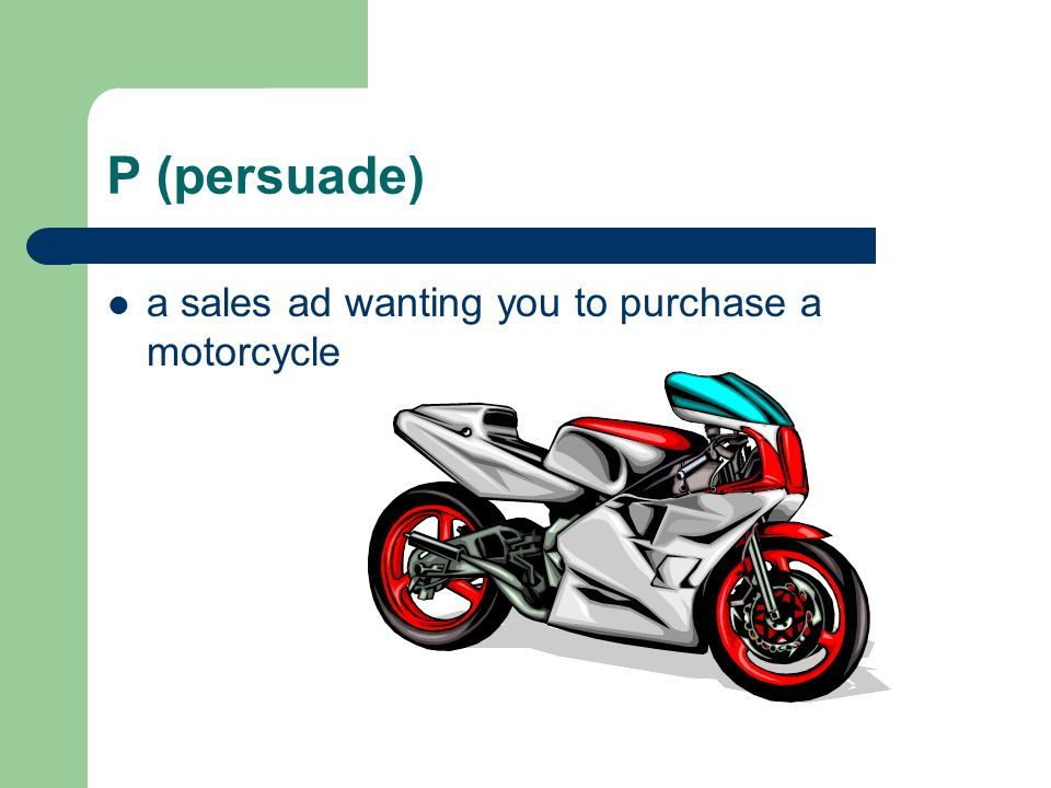 P (persuade) a sales ad wanting you to purchase a motorcycle