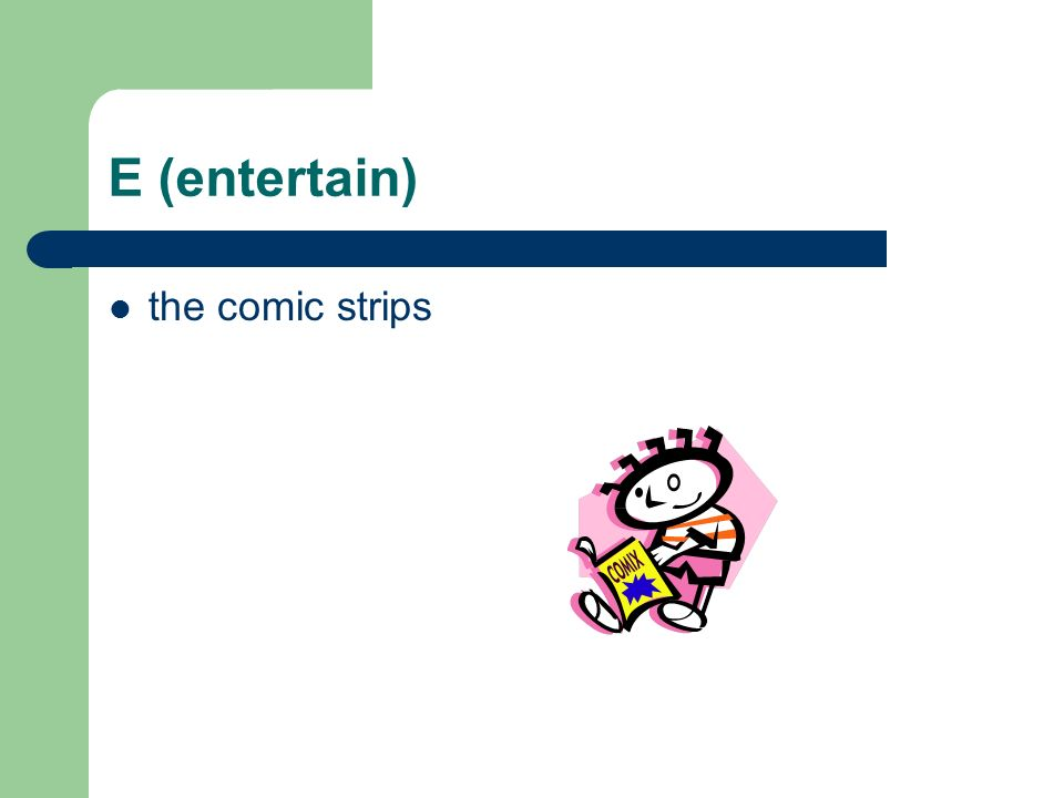 E (entertain) the comic strips