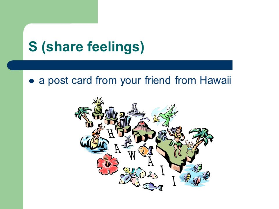 S (share feelings) a post card from your friend from Hawaii