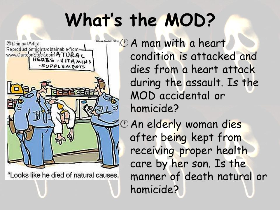 What's the MOD A man with a heart condition is attacked and dies from a heart attack during the assault. Is the MOD accidental or homicide