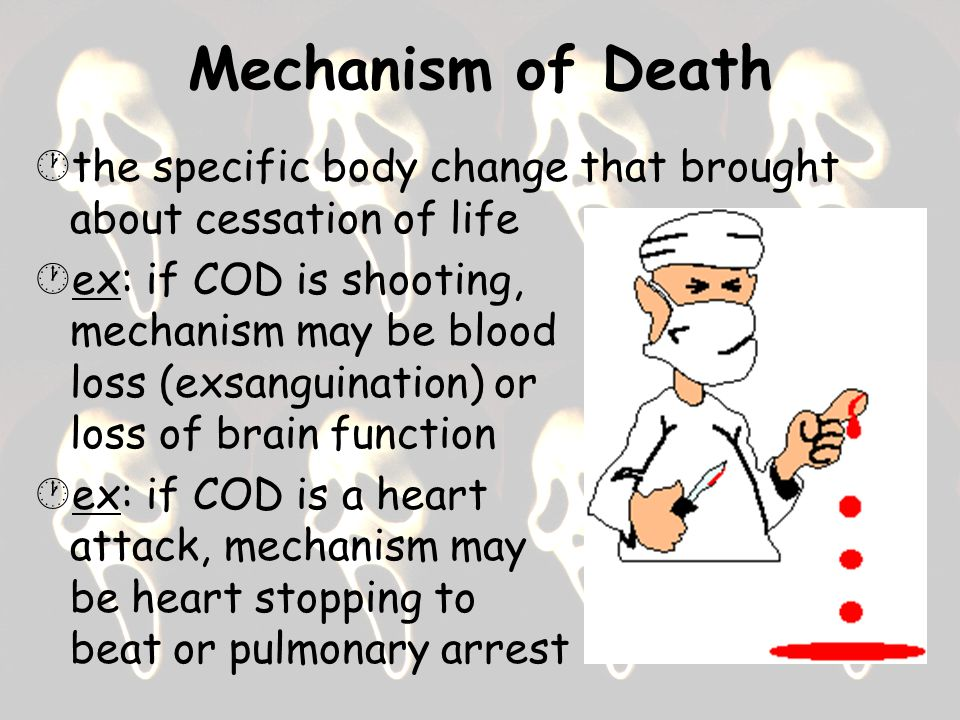 Mechanism of Death the specific body change that brought about cessation of life.
