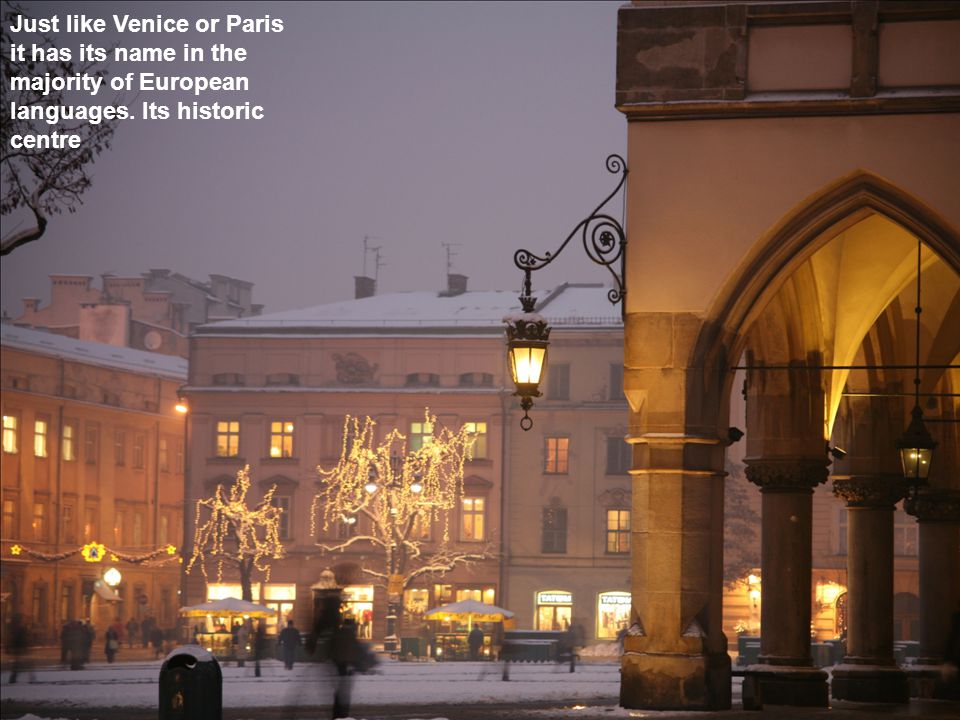 Just like Venice or Paris it has its name in the majority of European languages. Its historic centre