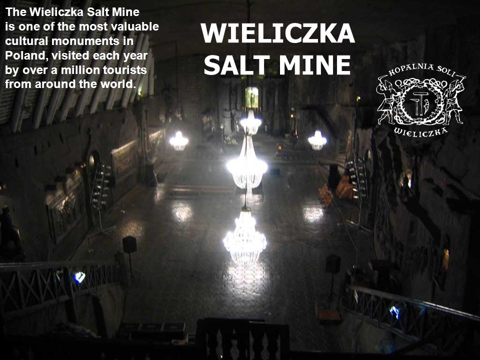 The Wieliczka Salt Mine is one of the most valuable cultural monuments in Poland, visited each year by over a million tourists from around the world.