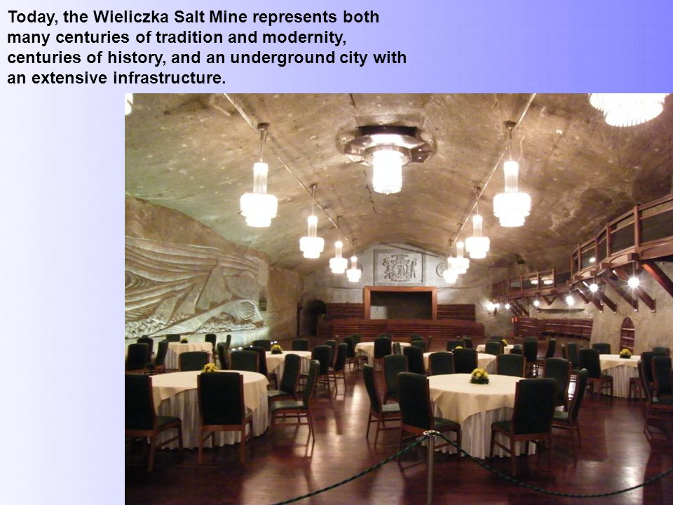 Today, the Wieliczka Salt Mine represents both many centuries of tradition and modernity, centuries of history, and an underground city with an extensive infrastructure.