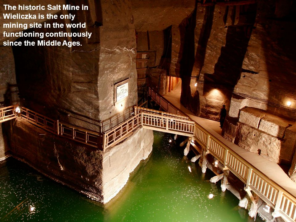 The historic Salt Mine in Wieliczka is the only mining site in the world functioning continuously since the Middle Ages.