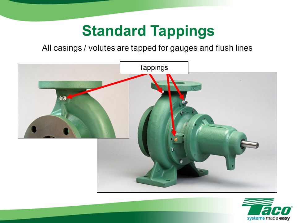 All casings / volutes are tapped for gauges and flush lines