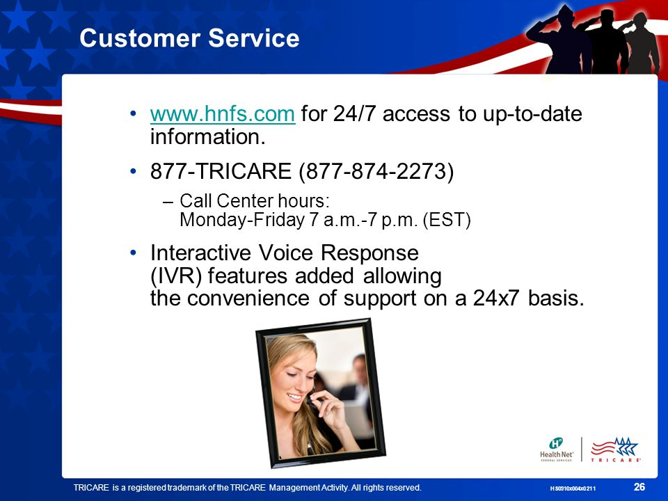 Customer Service www.hnfs.com for 24/7 access to up-to-date information. 877-TRICARE (877-874-2273)
