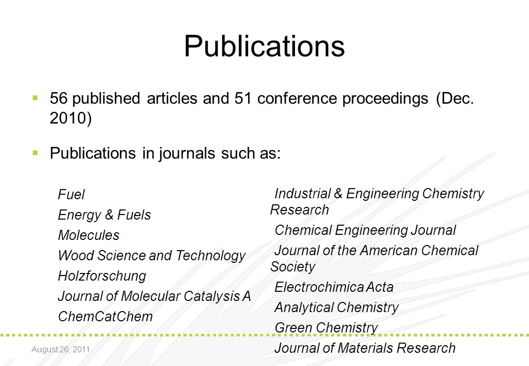 Publications 56 published articles and 51 conference proceedings (Dec. 2010) Publications in journals such as: