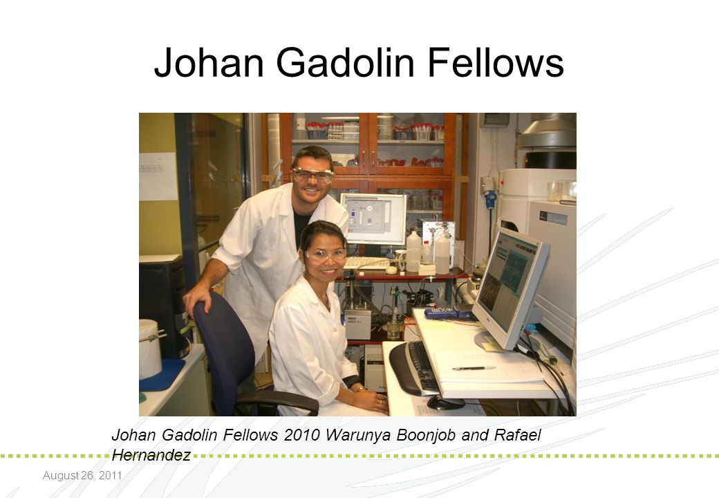 Johan Gadolin Fellows Johan Gadolin Fellows 2010 Warunya Boonjob and Rafael Hernandez.