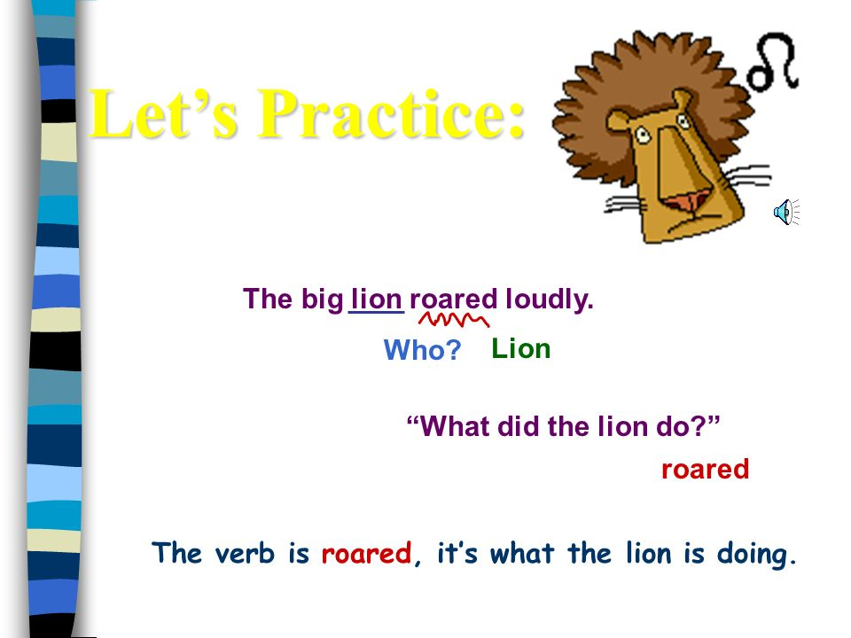 The verb is roared, it's what the lion is doing.