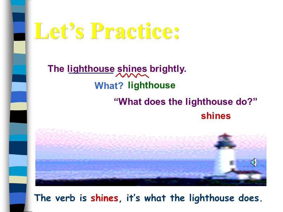 The verb is shines, it's what the lighthouse does.
