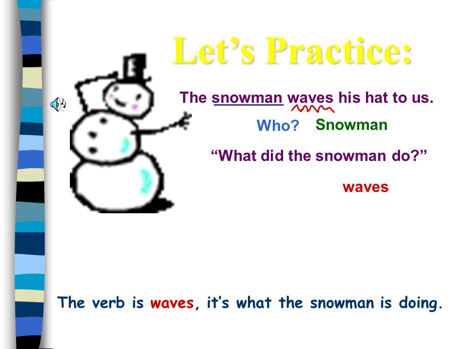 The verb is waves, it's what the snowman is doing.