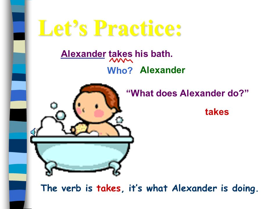 The verb is takes, it's what Alexander is doing.