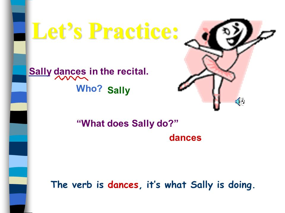 The verb is dances, it's what Sally is doing.