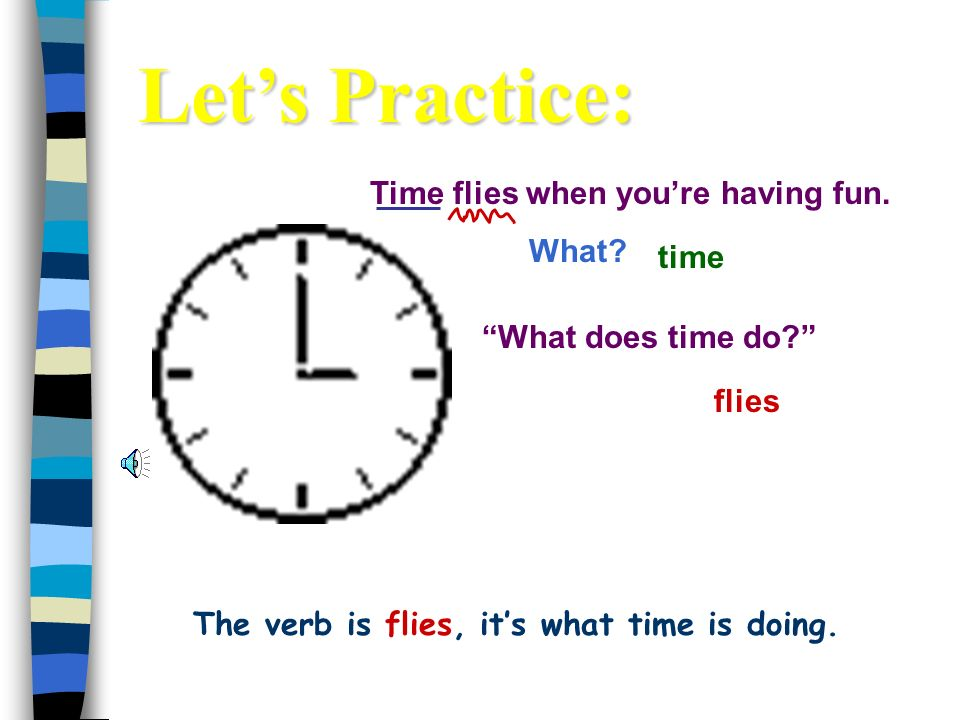 The verb is flies, it's what time is doing.
