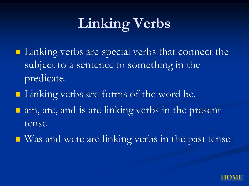 Linking Verbs Linking verbs are special verbs that connect the subject to a sentence to something in the predicate.
