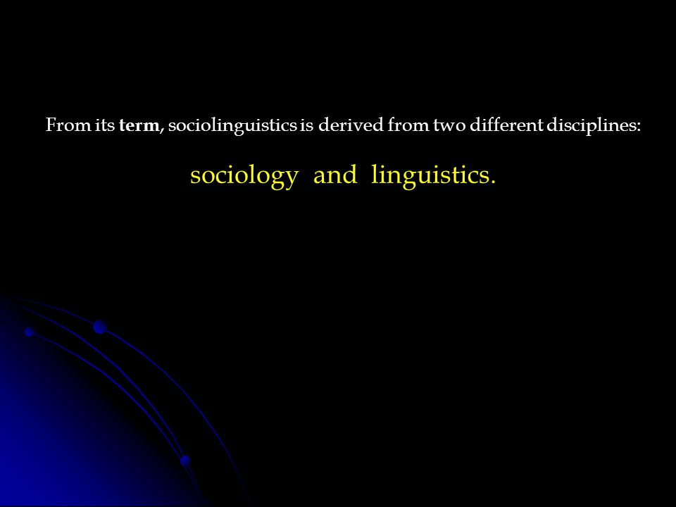 sociology and linguistics.