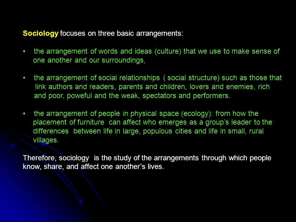 Sociology focuses on three basic arrangements: