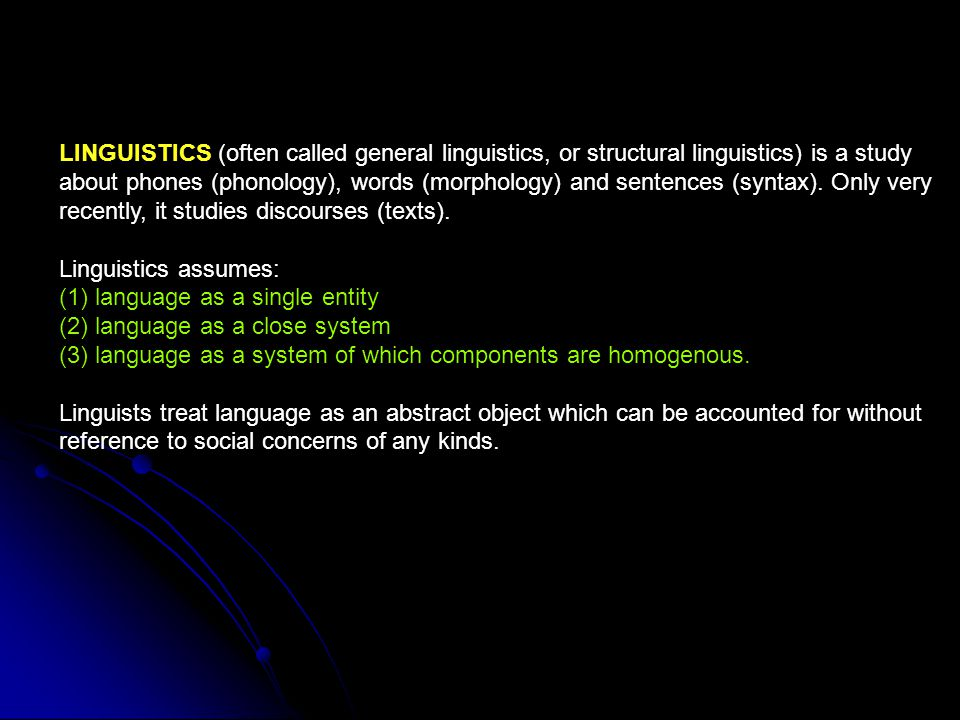 LINGUISTICS (often called general linguistics, or structural linguistics) is a study