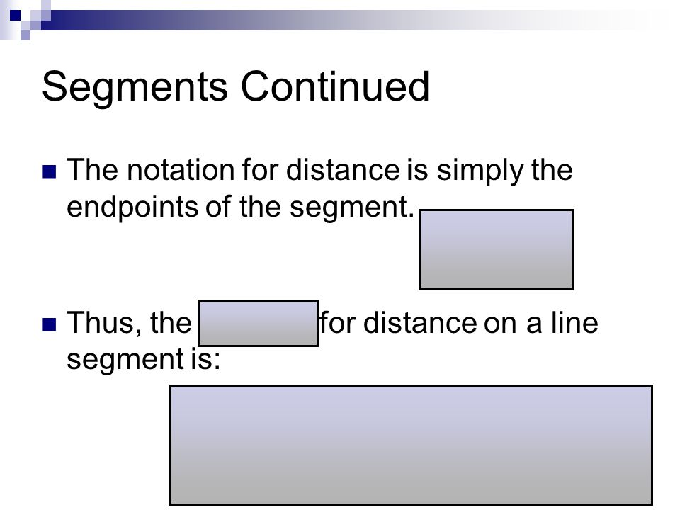 Segments Continued The notation for distance is simply the endpoints of the segment.