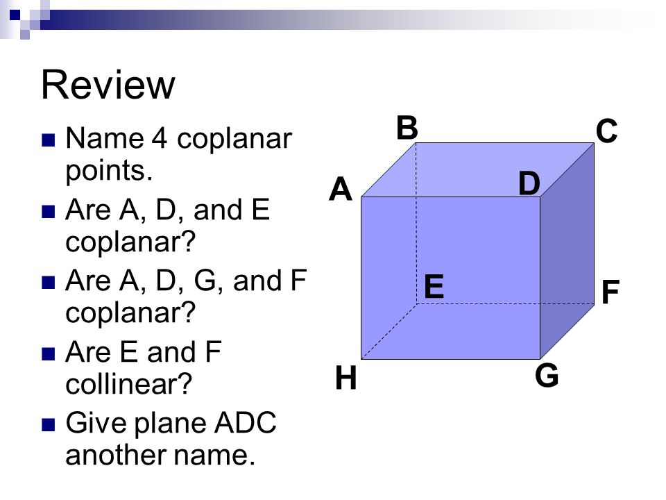 Review B C D A E F G H Name 4 coplanar points.