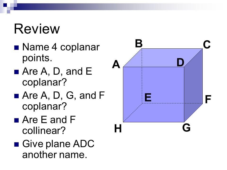 Review B C D A E F G H Name 4 coplanar points.