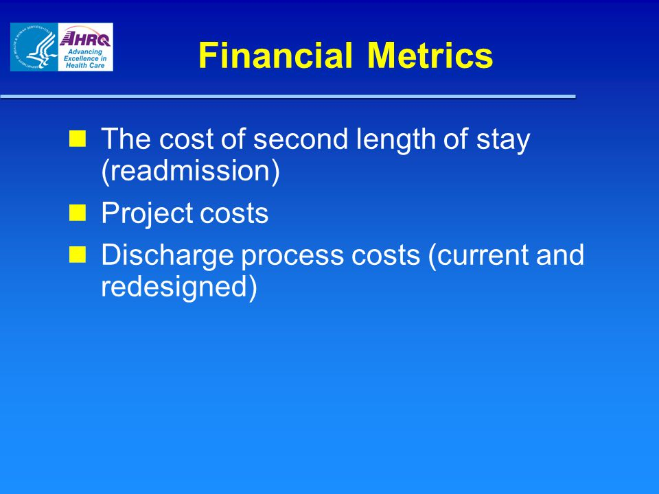 Financial Metrics The cost of second length of stay (readmission)