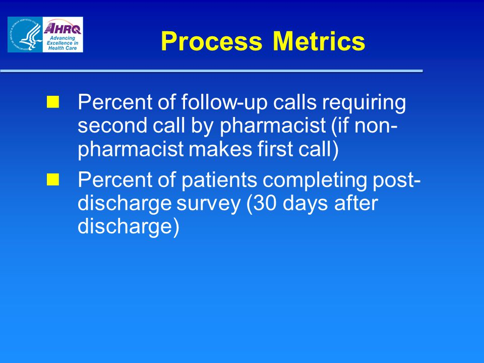 Process Metrics Percent of follow-up calls requiring second call by pharmacist (if non-pharmacist makes first call)
