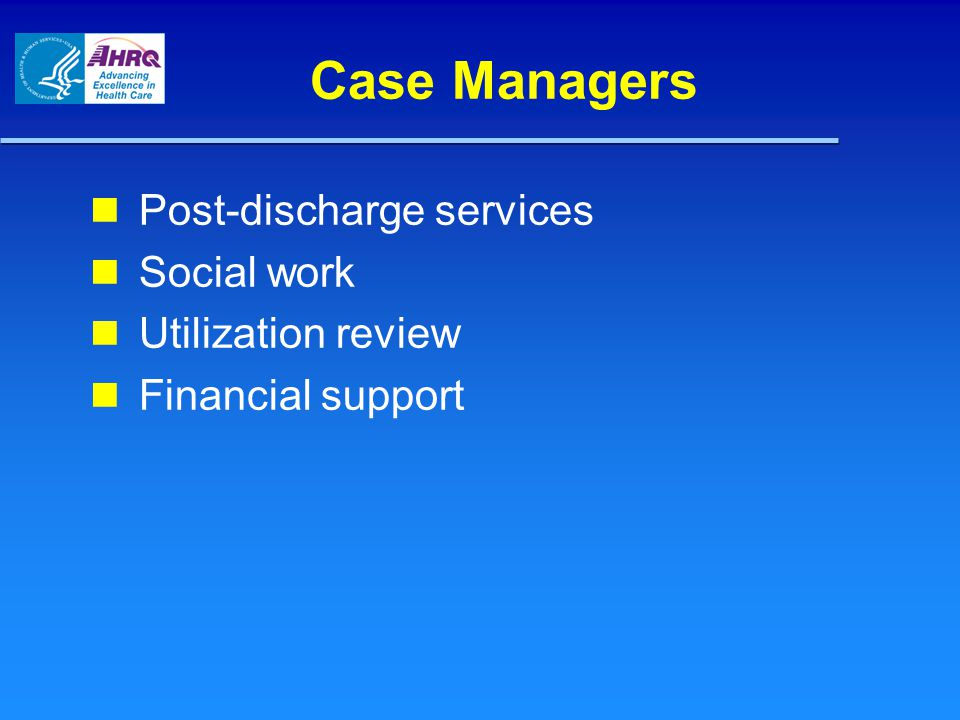 Case Managers Post-discharge services Social work Utilization review