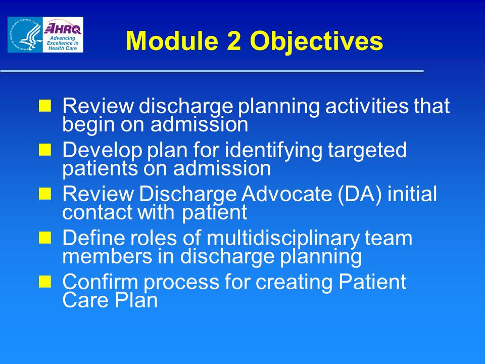 Module 2 Objectives Review discharge planning activities that begin on admission. Develop plan for identifying targeted patients on admission.