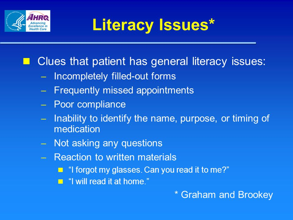 Literacy Issues* Clues that patient has general literacy issues: