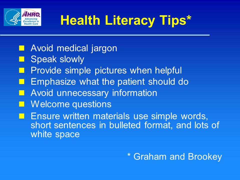 Health Literacy Tips* Avoid medical jargon Speak slowly
