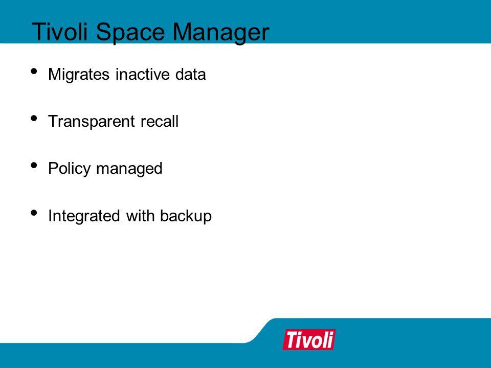 Tivoli Space Manager Migrates inactive data Transparent recall