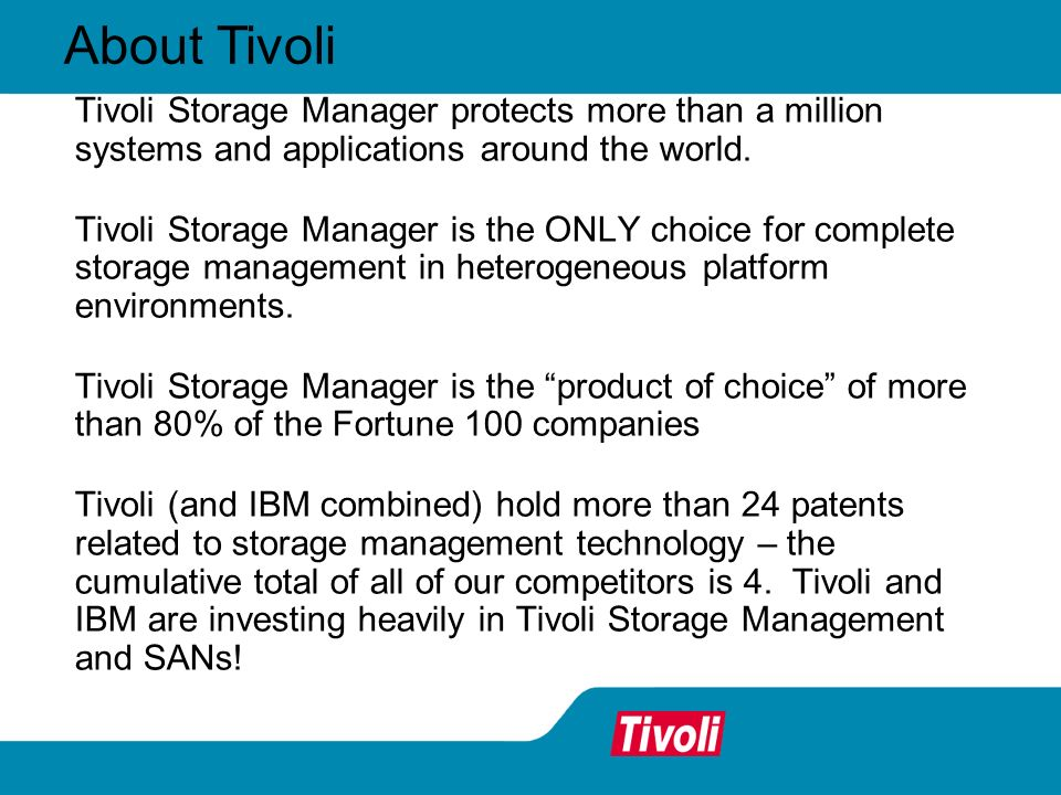 About Tivoli Tivoli Storage Manager protects more than a million systems and applications around the world.