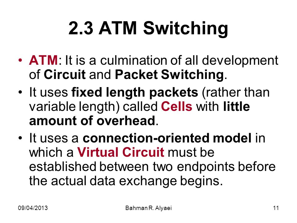 2.3 ATM SwitchingATM: It is a culmination of all development of Circuit and Packet Switching.