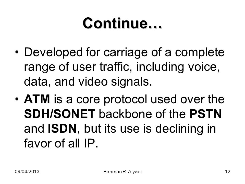Continue… Developed for carriage of a complete range of user traffic, including voice, data, and video signals.