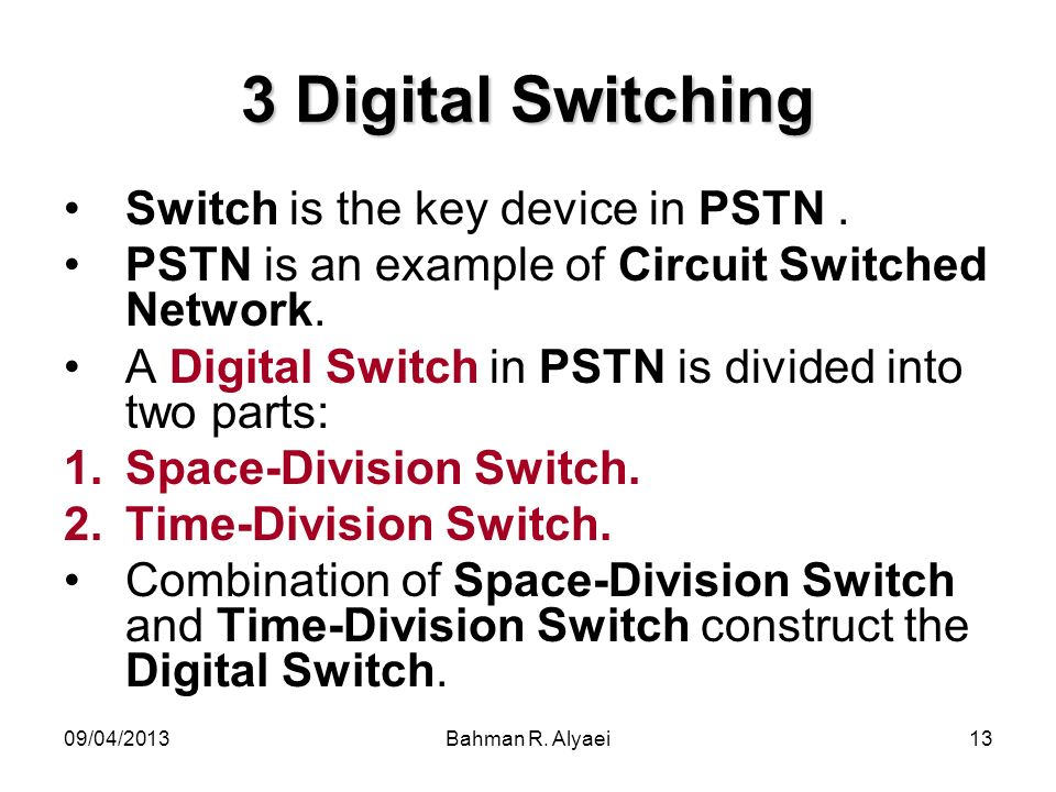 3 Digital Switching Switch is the key device in PSTN .