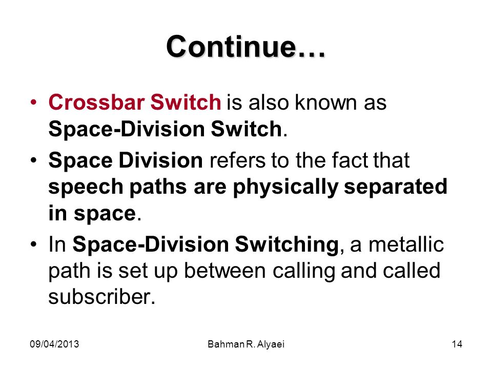 Continue… Crossbar Switch is also known as Space-Division Switch.