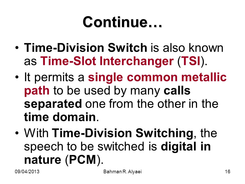 Continue… Time-Division Switch is also known as Time-Slot Interchanger (TSI).