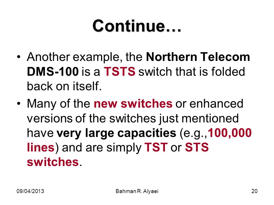 Continue… Another example, the Northern Telecom DMS-100 is a TSTS switch that is folded back on itself.