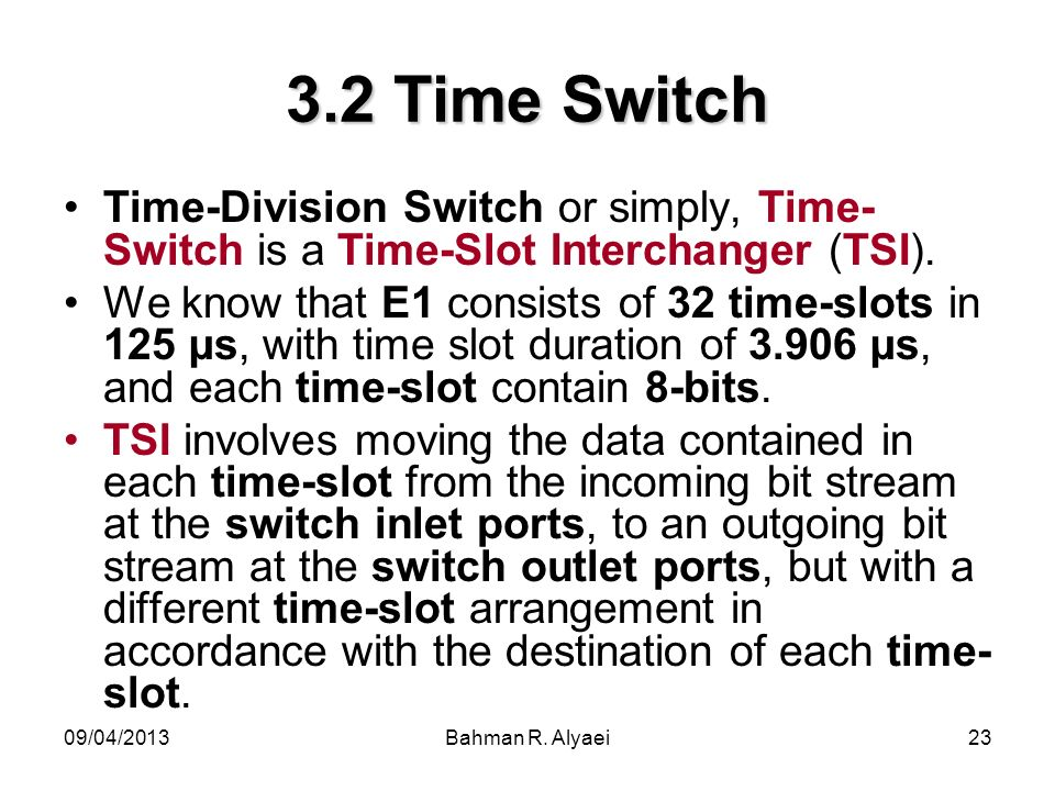 3.2 Time SwitchTime-Division Switch or simply, Time-Switch is a Time-Slot Interchanger (TSI).