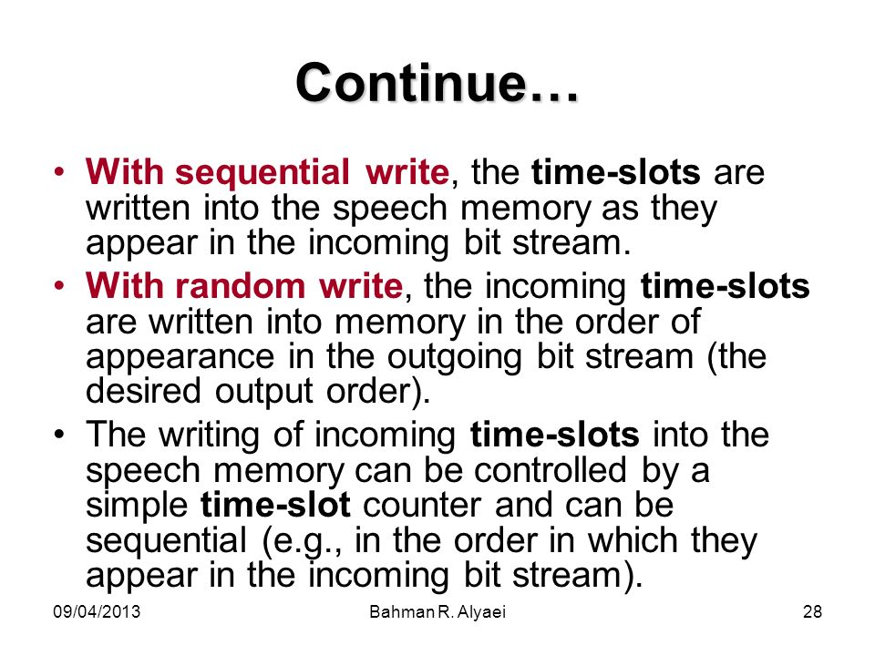 Continue…With sequential write, the time-slots are written into the speech memory as they appear in the incoming bit stream.