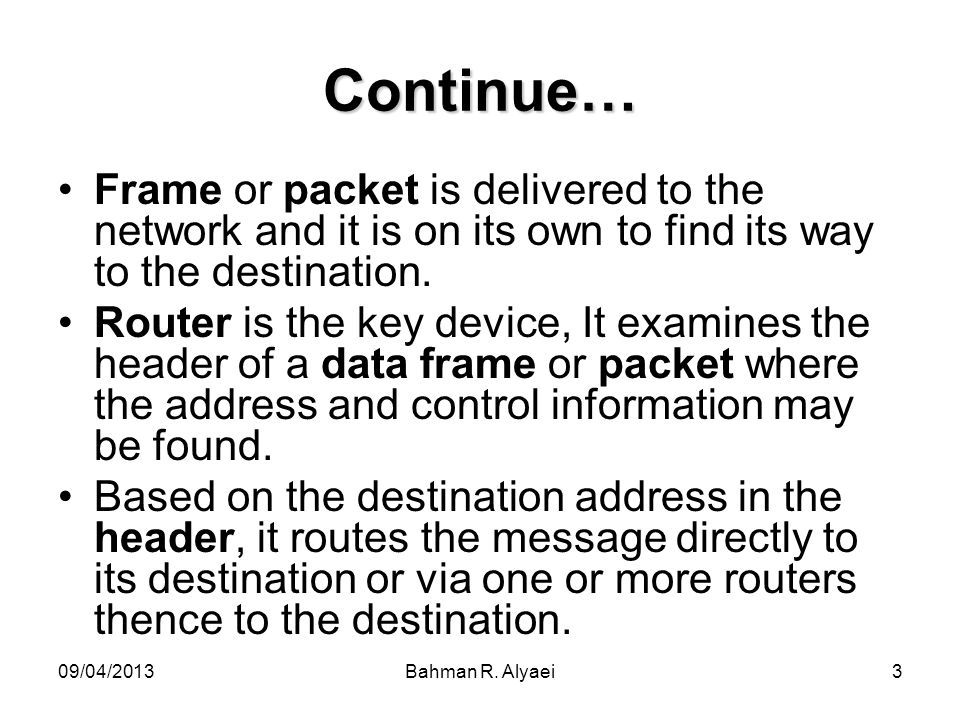 Continue… Frame or packet is delivered to the network and it is on its own to find its way to the destination.