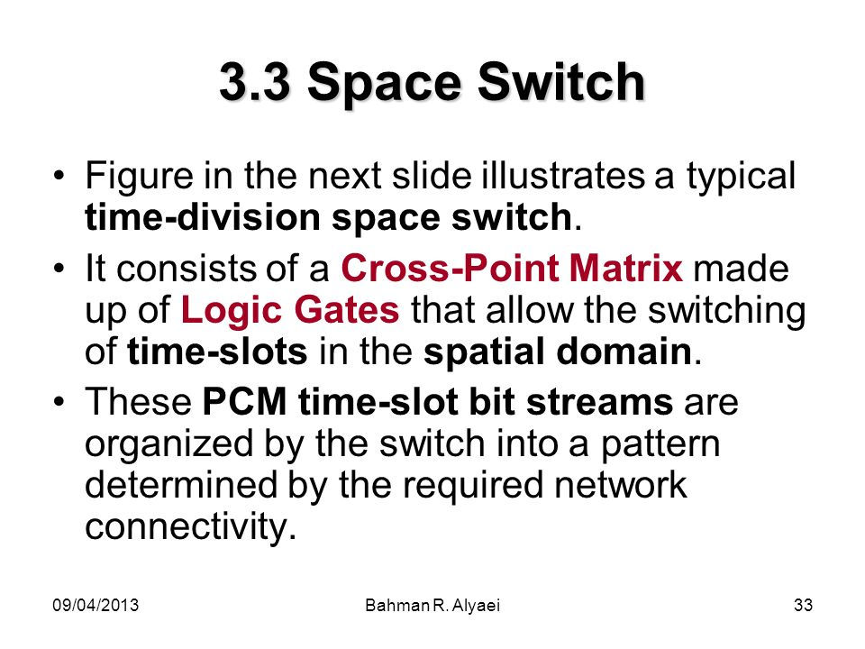 3.3 Space SwitchFigure in the next slide illustrates a typical time-division space switch.