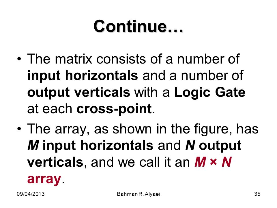 Continue… The matrix consists of a number of input horizontals and a number of output verticals with a Logic Gate at each cross-point.