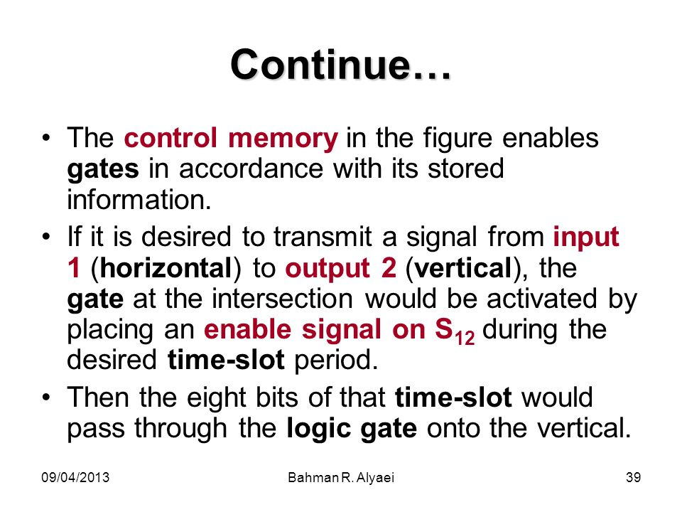 Continue… The control memory in the figure enables gates in accordance with its stored information.