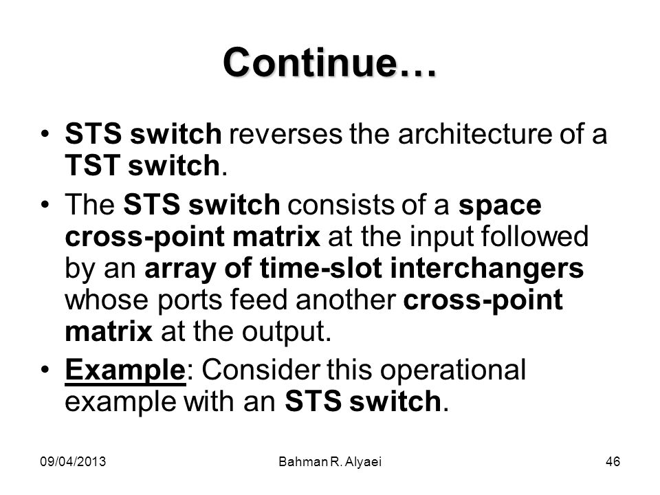Continue… STS switch reverses the architecture of a TST switch.