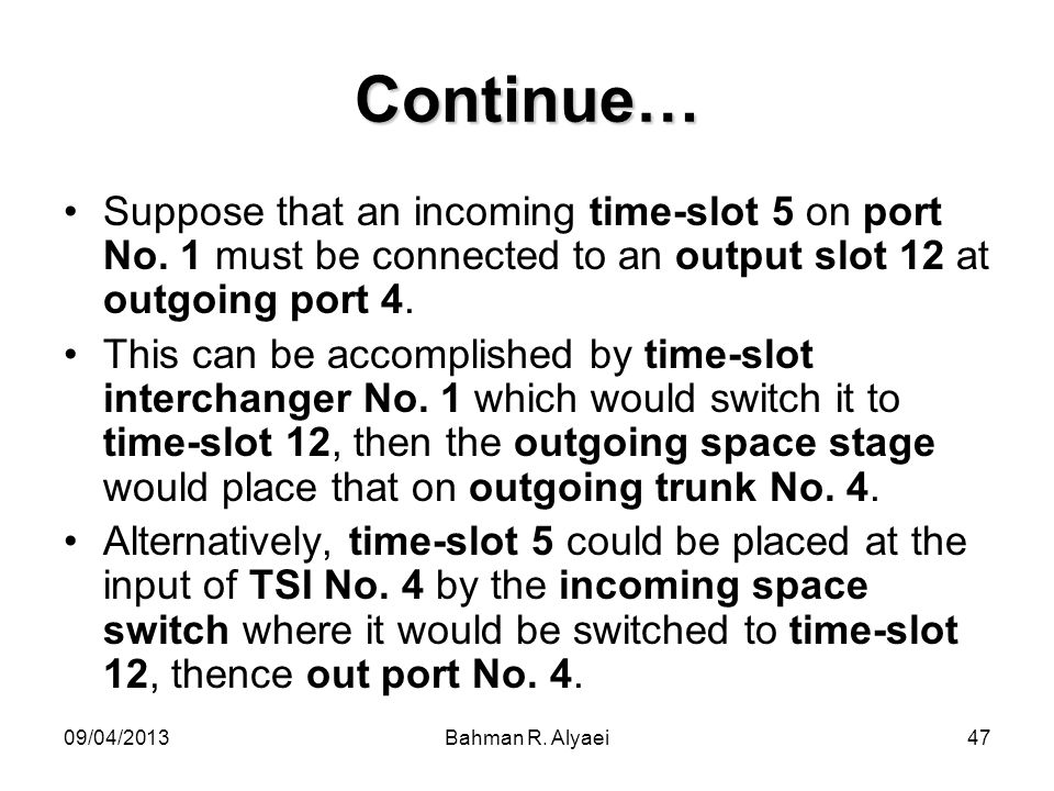 Continue… Suppose that an incoming time-slot 5 on port No. 1 must be connected to an output slot 12 at outgoing port 4.
