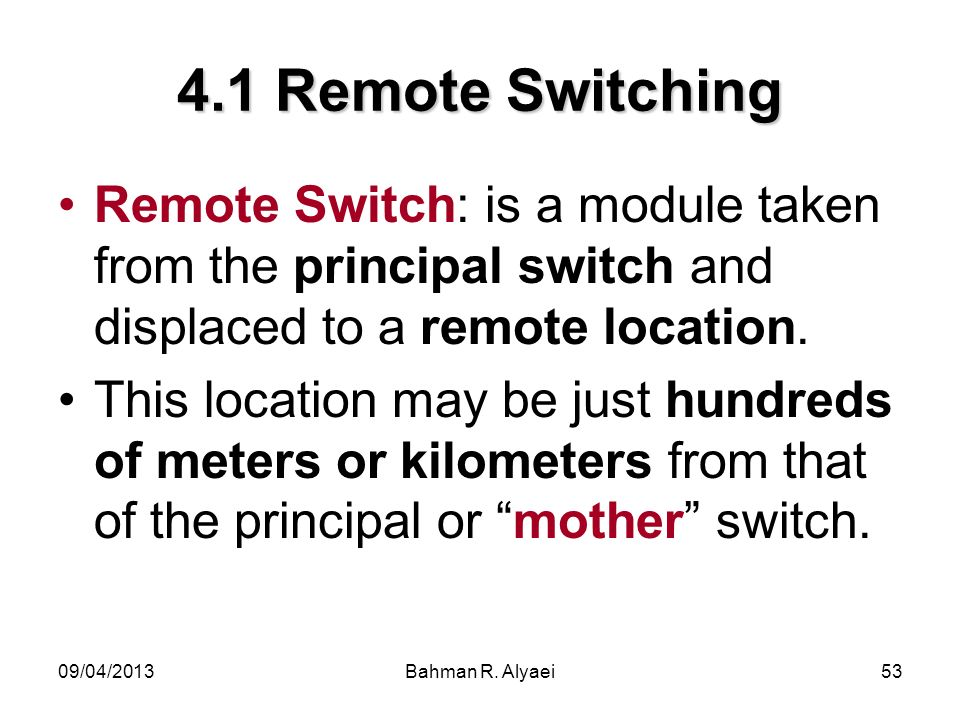 4.1 Remote Switching Remote Switch: is a module taken from the principal switch and displaced to a remote location.